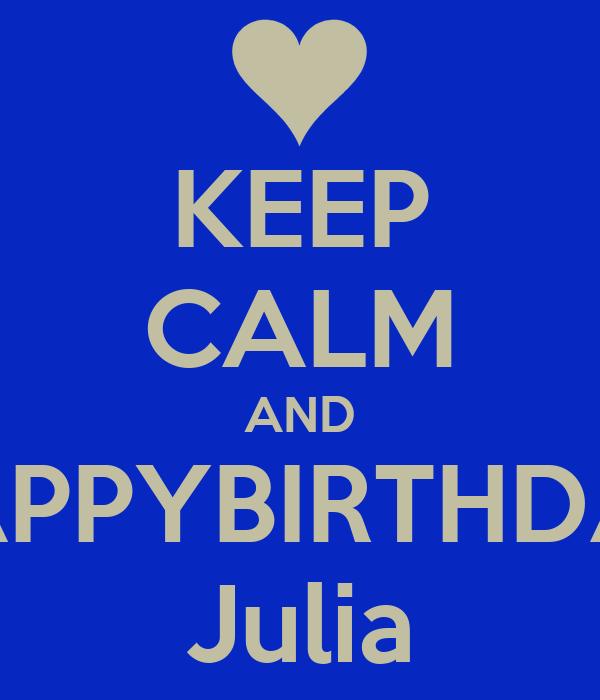KEEP CALM AND HAPPYBIRTHDAY Julia