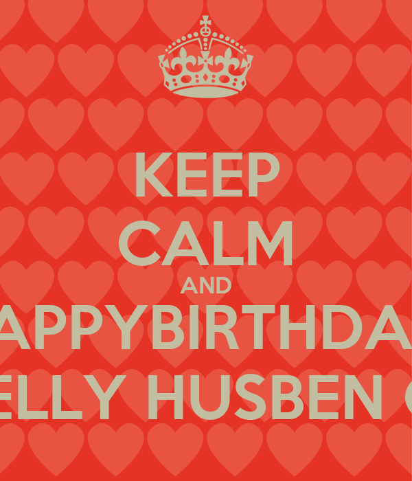 KEEP CALM AND HAPPYBIRTHDAY! MY SMELLY HUSBEN CHUCK!