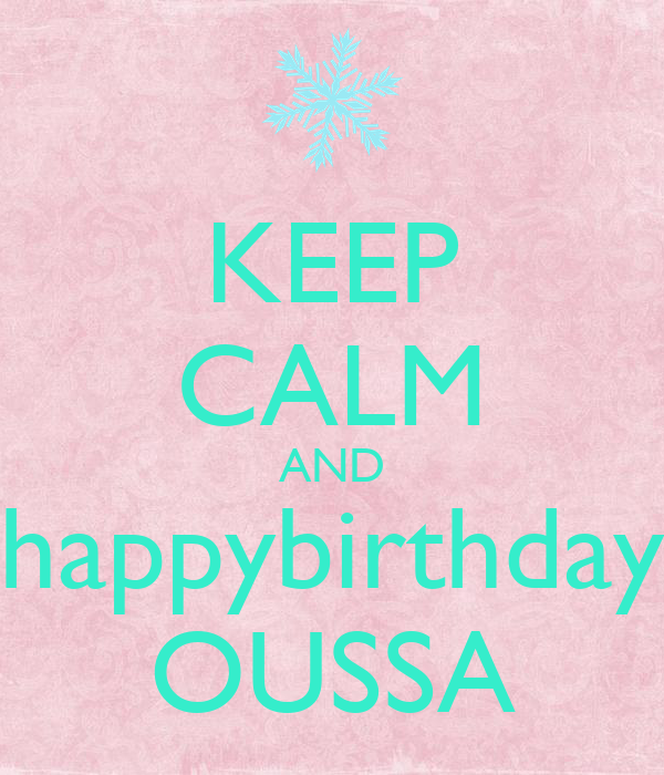 KEEP CALM AND happybirthday OUSSA