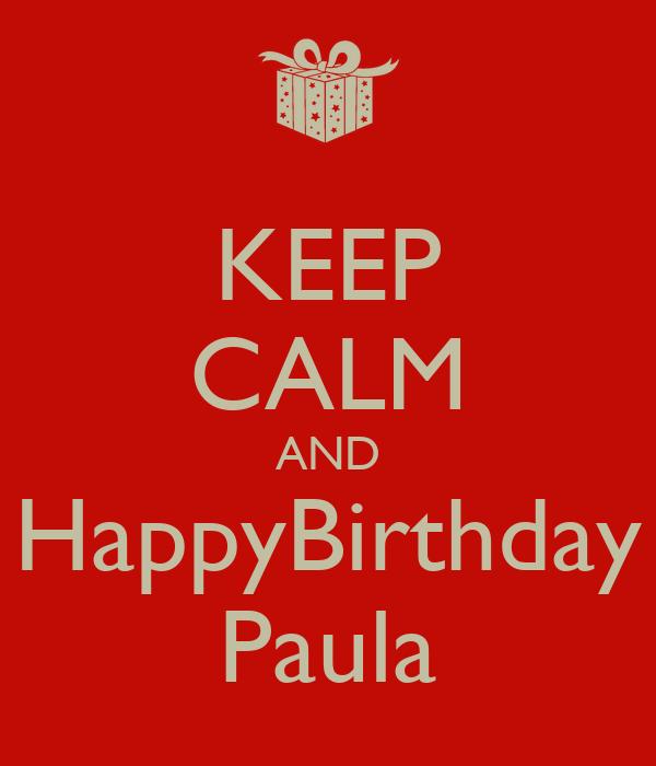 KEEP CALM AND HappyBirthday Paula