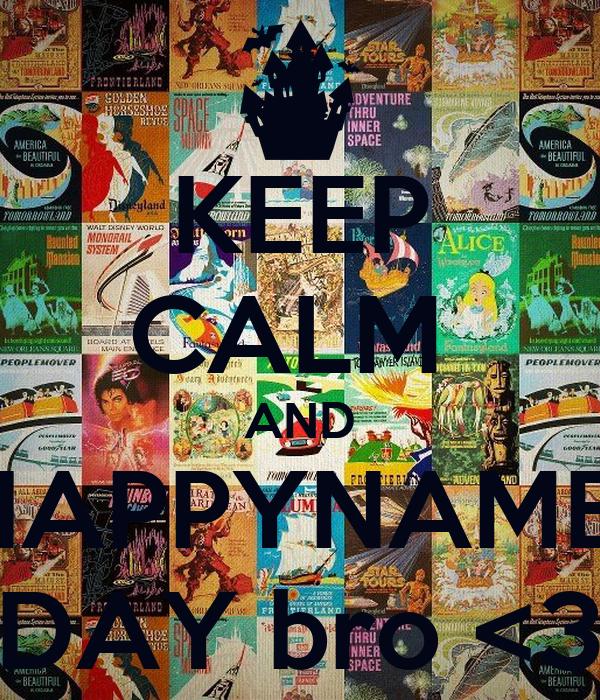 KEEP CALM  AND HAPPYNAME  DAY bro <3