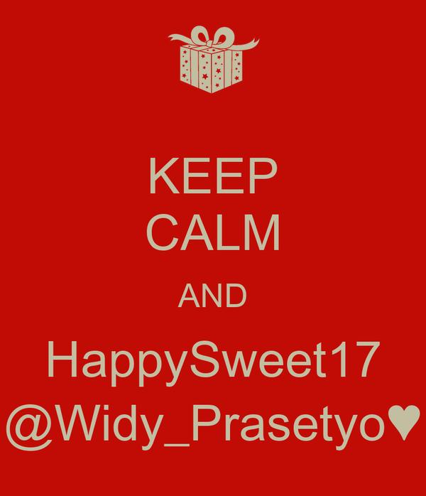 KEEP CALM AND HappySweet17 @Widy_Prasetyo♥