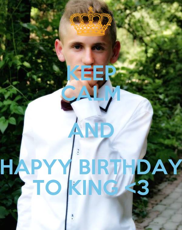 KEEP CALM AND HAPYY BIRTHDAY TO KING <3