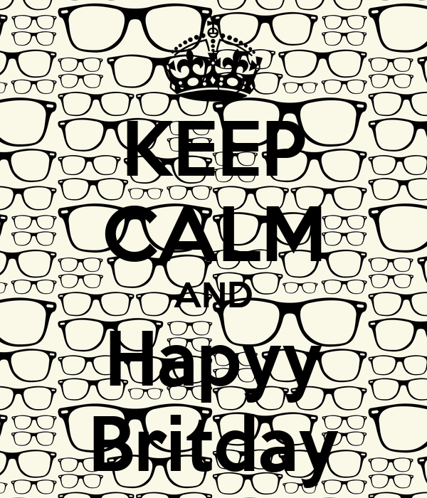 KEEP CALM AND Hapyy Britday