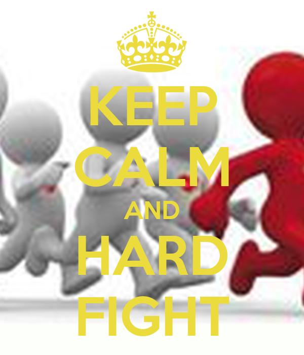 KEEP CALM AND HARD FIGHT