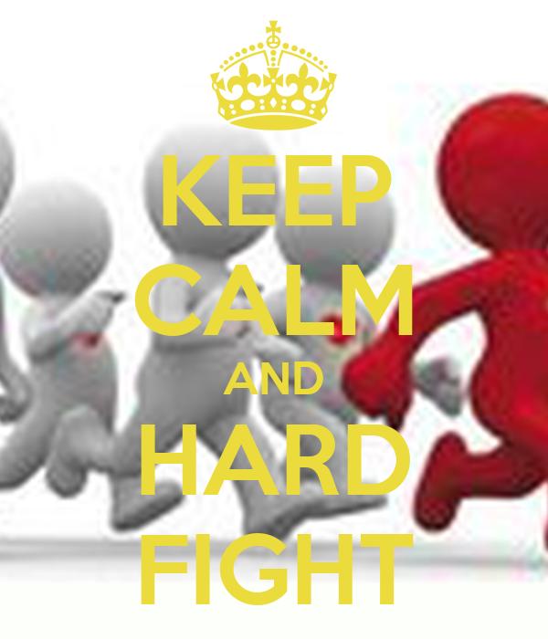 KEEP CALM AND HARD FIGHT