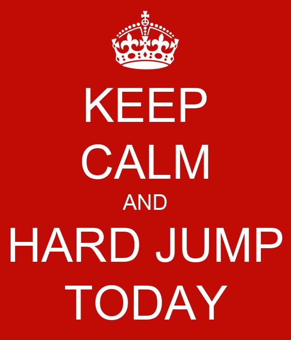 KEEP CALM AND HARD JUMP TODAY