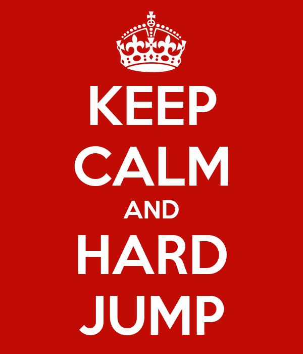KEEP CALM AND HARD JUMP