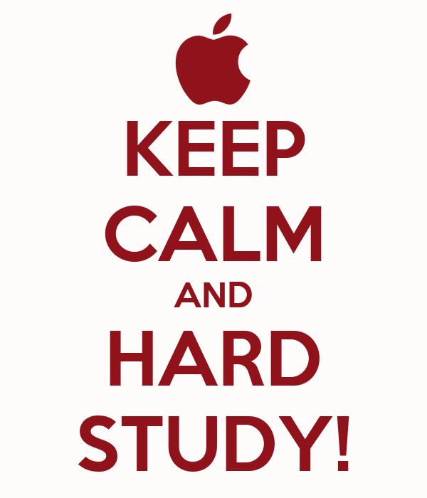 KEEP CALM AND HARD STUDY!
