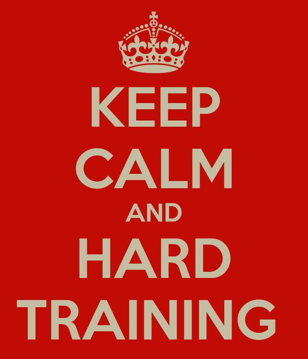 KEEP CALM AND HARD TRAINING