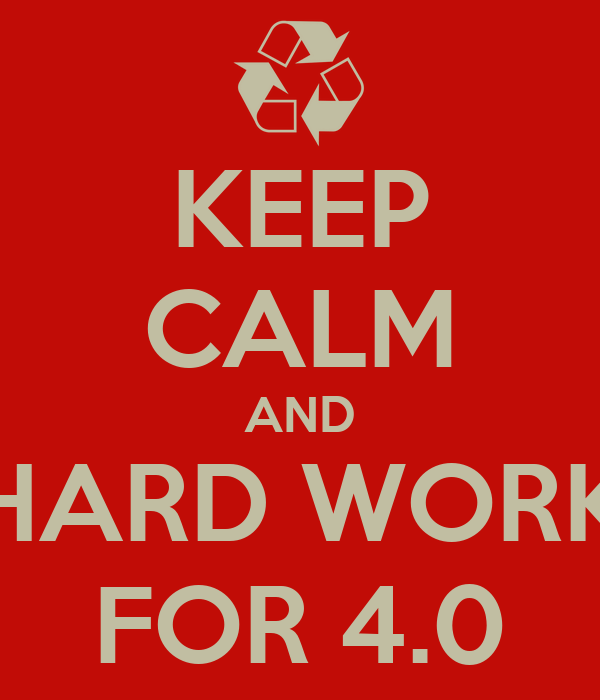 KEEP CALM AND HARD WORK FOR 4.0