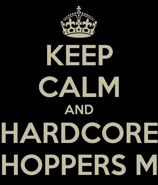 KEEP CALM AND HARDCORE CHOPPERS MX