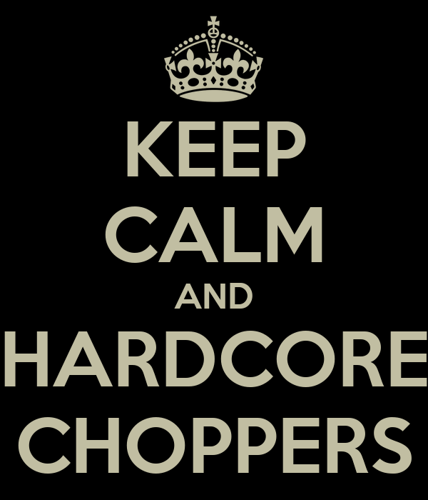 KEEP CALM AND HARDCORE CHOPPERS