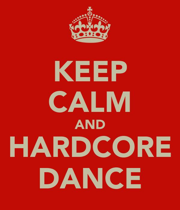 KEEP CALM AND HARDCORE DANCE