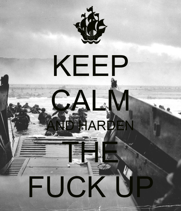 KEEP CALM AND HARDEN THE FUCK UP