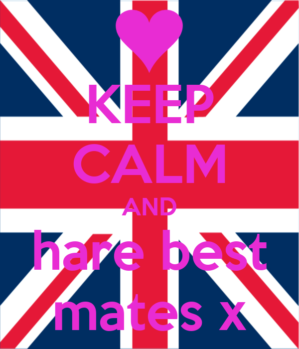 KEEP CALM AND hare best mates x
