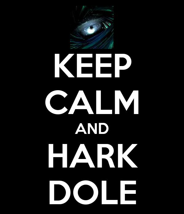 KEEP CALM AND HARK DOLE