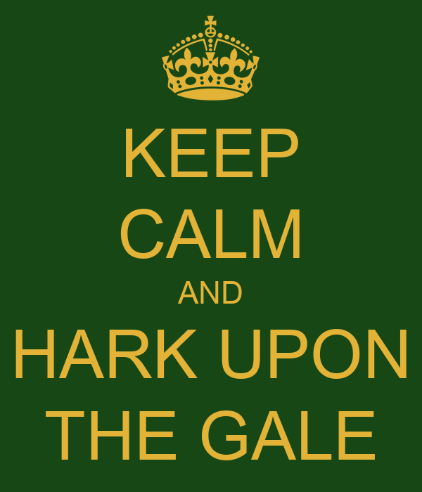 KEEP CALM AND HARK UPON THE GALE