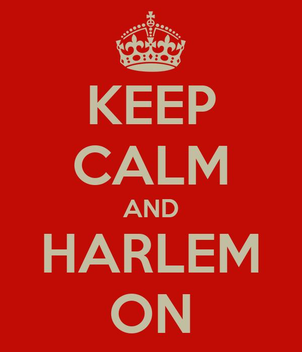 KEEP CALM AND HARLEM ON