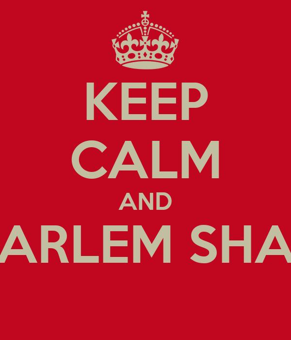 KEEP CALM AND HARLEM SHAK
