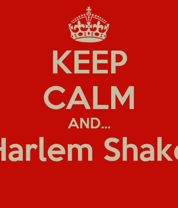 KEEP CALM AND... Harlem Shake
