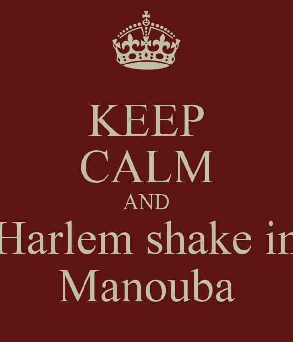 KEEP CALM AND Harlem shake in Manouba