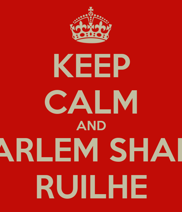 KEEP CALM AND HARLEM SHAKE RUILHE