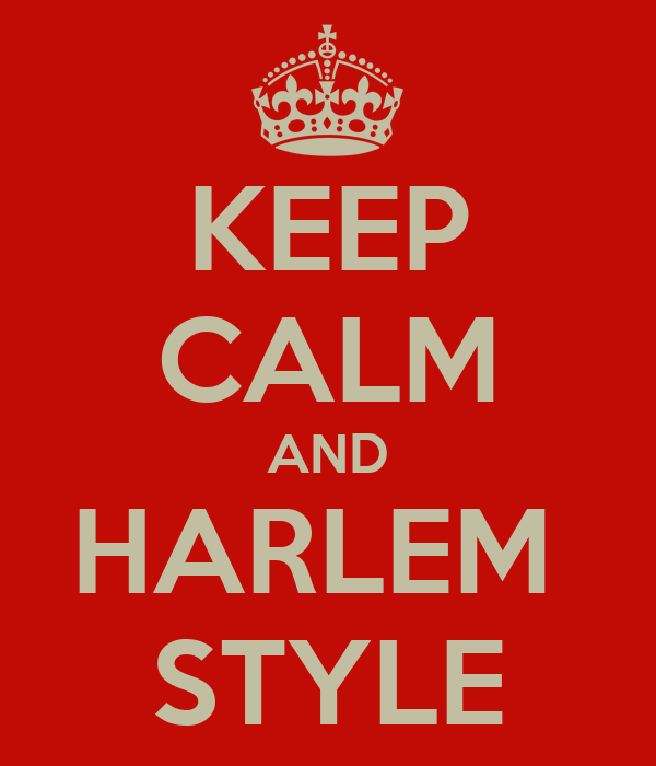 KEEP CALM AND HARLEM  STYLE