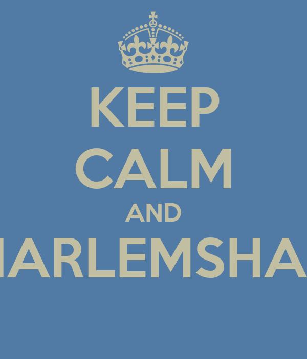 KEEP CALM AND #HARLEMSHAKE