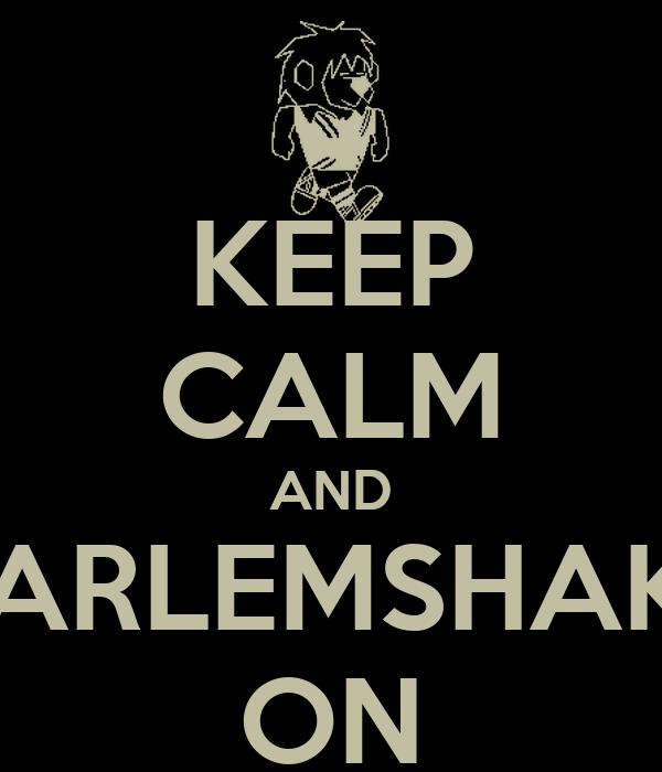 KEEP CALM AND HARLEMSHAKE ON