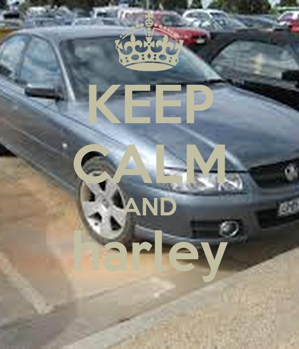 KEEP CALM AND harley