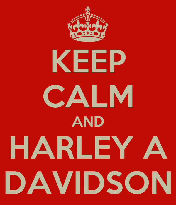 KEEP CALM AND HARLEY A DAVIDSON