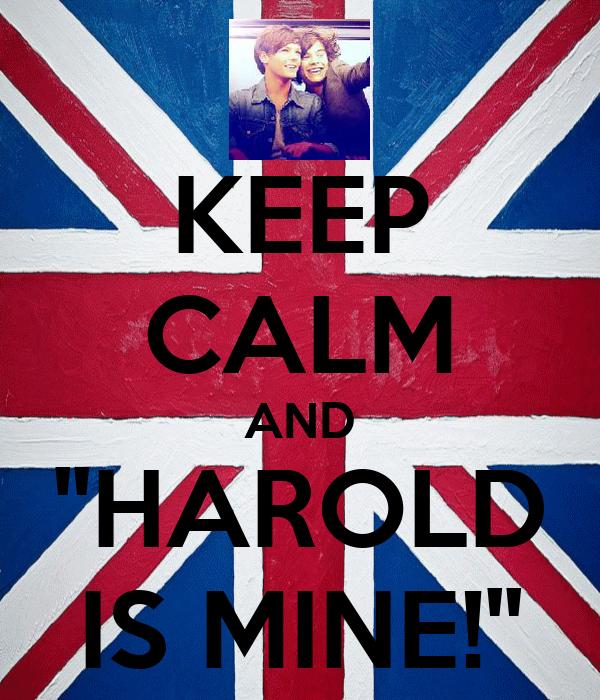 KEEP CALM AND ''HAROLD IS MINE!''