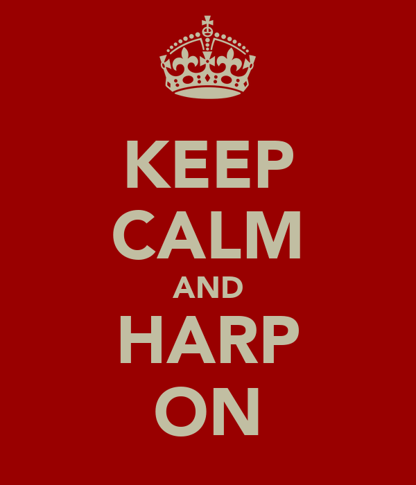 KEEP CALM AND HARP ON