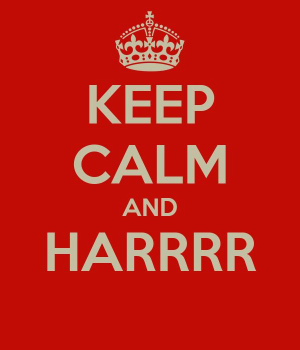 KEEP CALM AND HARRRR
