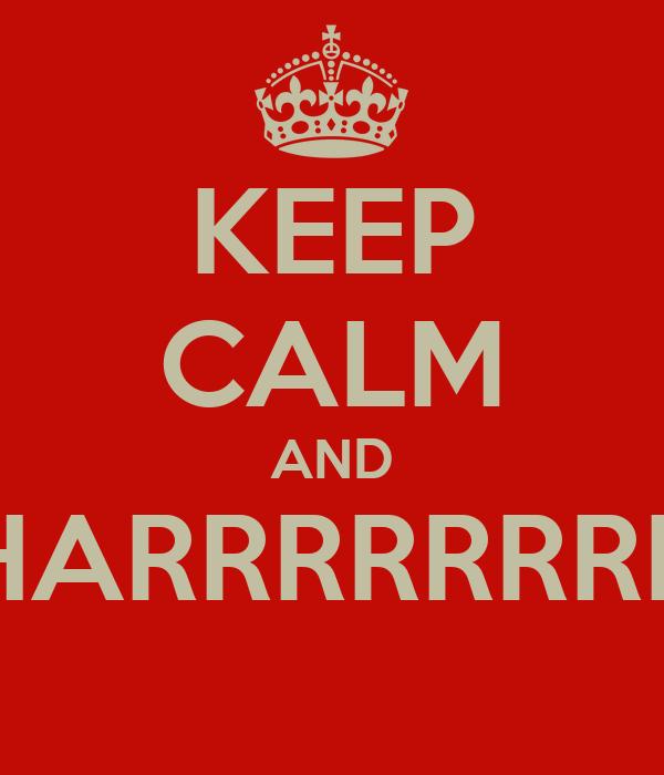 KEEP CALM AND HARRRRRRRR