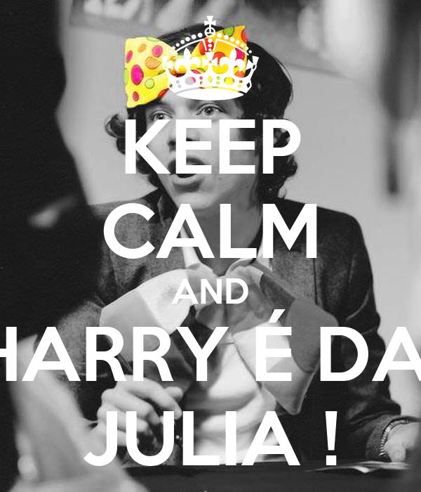 KEEP CALM AND HARRY É DA  JULIA !