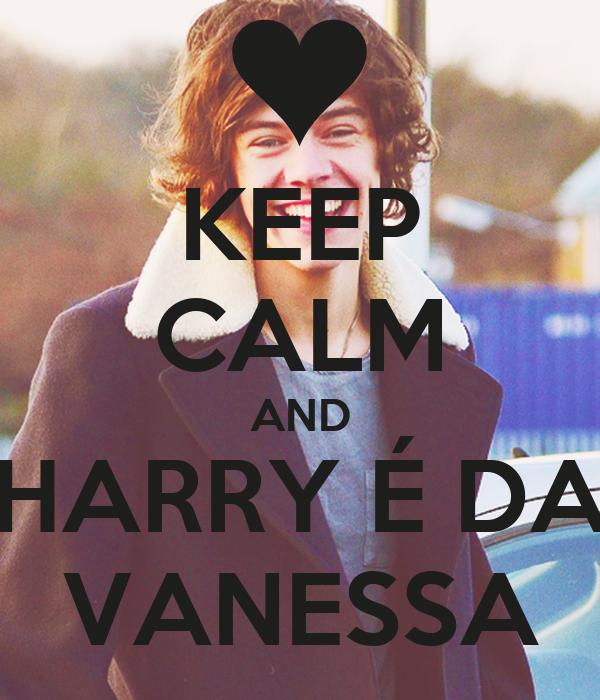 KEEP CALM AND HARRY É DA VANESSA