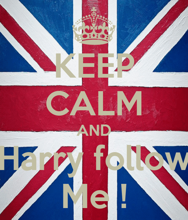 KEEP CALM AND Harry follow Me !