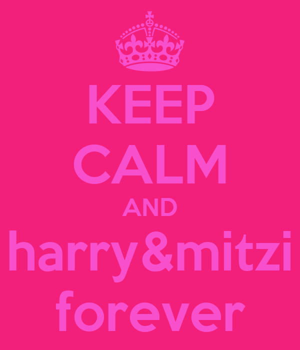 KEEP CALM AND harry&mitzi forever