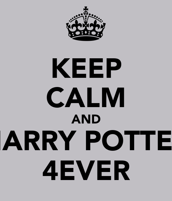KEEP CALM AND HARRY POTTER 4EVER