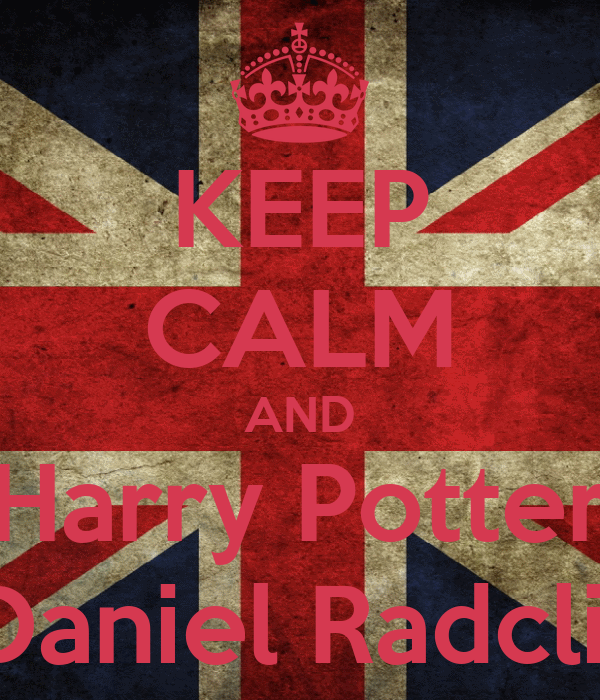 KEEP CALM AND Harry Potter & Daniel Radcliffe