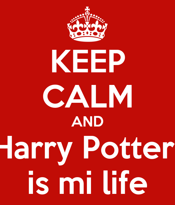 KEEP CALM AND Harry Potter  is mi life