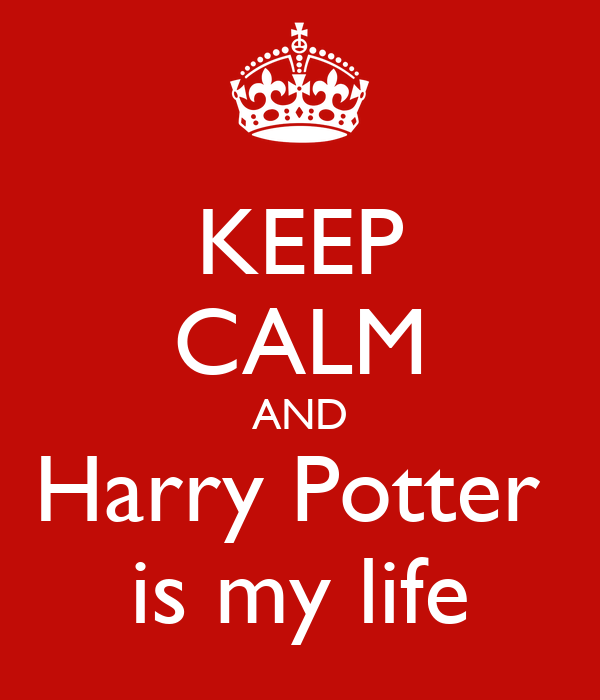 KEEP CALM AND Harry Potter  is my life
