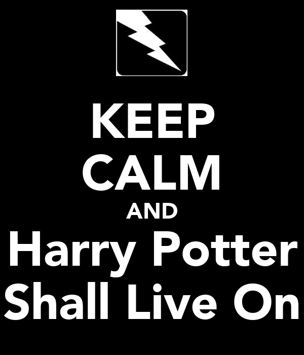 KEEP CALM AND Harry Potter Shall Live On