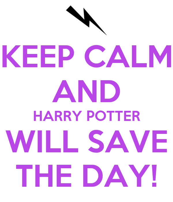 KEEP CALM AND HARRY POTTER WILL SAVE THE DAY!