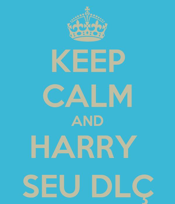KEEP CALM AND HARRY  SEU DLÇ
