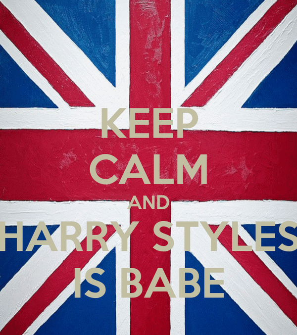 KEEP CALM AND HARRY STYLES IS BABE