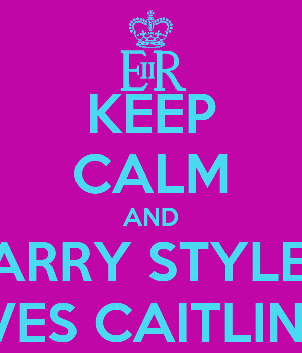 KEEP CALM AND HARRY STYLES  LOVES CAITLIN MR
