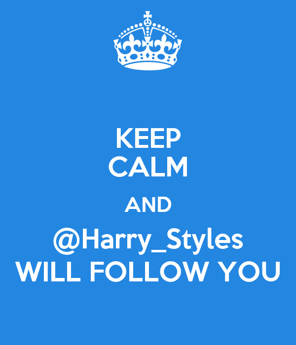 KEEP CALM AND @Harry_Styles WILL FOLLOW YOU
